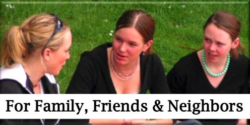 For Family, Friends & Neighbors