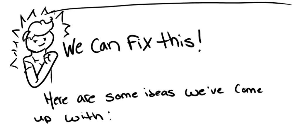 We can fix this! Here are some ideas we've come up with: